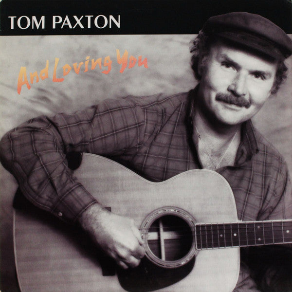 Tom Paxton - And Loving You - Mint- 1986 USA - Folk