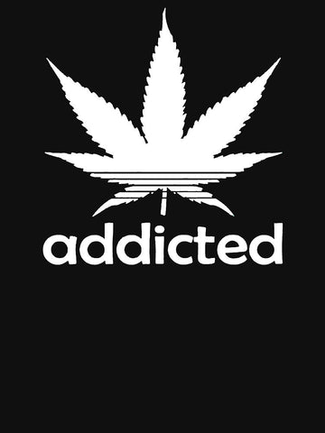 Addicted To Weed Shirt