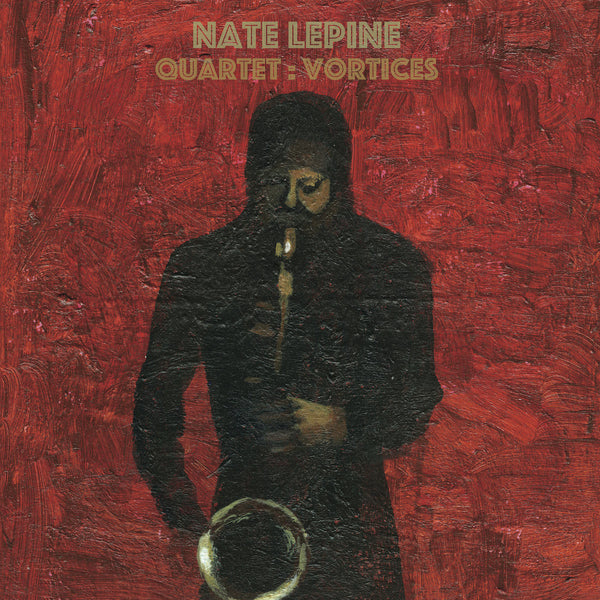 Nate Lepine - Quartet: Vortices - New Vinyl Record 2016 Ears + Eyes Records LP, Limited to 300 Copies on Black Vinyl - Chicago, IL Free-Jazz, former member of Omaha Indie gods CURSIVE