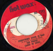 "100 Proof (Aged In Soul)- Everything Good Is Bad / I'd Rather Fight Than Switch- VG+ 7"" Single 45RPM- 1972 Hot Wax USA- Funk/Soul"