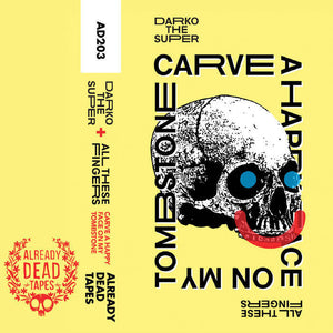 Darko the Super & All These Fingers - Carve A Happy Face on My Tombstone - New Cassette 2016 Already Dead Tapes Limited Edition Yellow Tape (Ltd to 100) - Rap / HipHop / Avant Garde