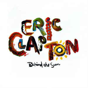 Eric Clapton ‎– Behind The Sun - VG+ 1985 Stereo (Original Press) USA - Rock