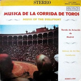 Banda De Aviación Española Conducted By Gomez De Arriba* ‎– Musica De La Corrida De Toros - Music Of The Bullfight - Mint- Lp Record USA Original Vinyl - International