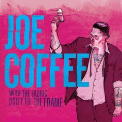 Joe Coffee ‎– When The Fabric Don't Fit The Frame - New Vinyl Lp 2018 I Scream Limited Edition Pressing on Colored Vinyl with Download - Hardcore / Punk