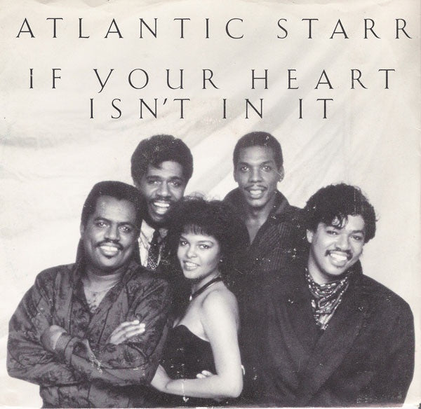 "Atlantic Starr- If Your Heart Isn't In It / One Love- VG+ 7"" Single 45RPM- 1985 A&M Records USA- Electronic/Funk/Soul"