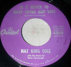 "Nat King Cole- Is It Better To Have Loved And Lost / That's You- VG+ 7"" Single 45RPM- 1960 Capitol Records USA- Pop/Vocal"