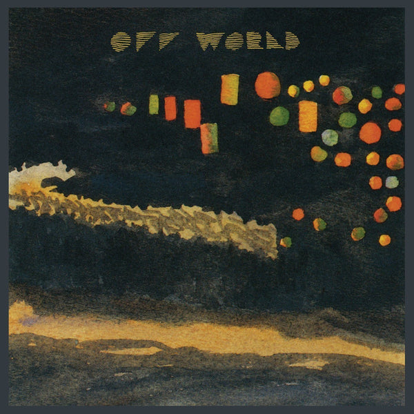 Off World - 2 - New Vinyl Record 2017 Constellation 180Gram LP with Poster and Download - Electronic / Experimental Synth