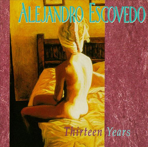 Alejandro Escovedo - Thirteen Years - New Vinyl Record 2016 Watermelon Record Store Day 180gram 2-LP w/ Di-Cut Cover, Limited to 1200 - Alt-Rock / Alt-Country / Cowpunk