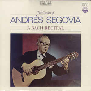 Andrés Segovia ‎– The Genius Of Andrés Segovia - A Bach Recital - New Lp Record 1969 Everest USA Stereo Original Vinyl - Classical Guitar