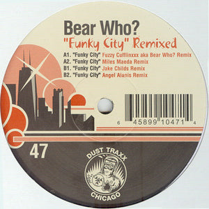 "Bear Who? - Funky City (Remixed) Mint 12"" Single Record 2006 Dust Traxx Vinyl - Chicago House / Deep House"
