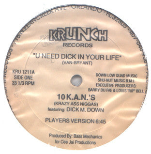 "10 K.A.N.S. featuring Dick M. Down – U Need Dick In Your Life - Mint- 12"" USA 1995 Promo - Bass Music - Shuga Records Chicago"