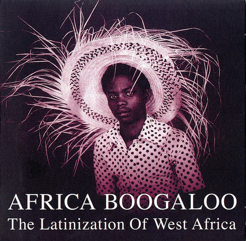 Various ‎– Africa Boogaloo: The Latinization Of West Africa - New Vinyl Record 2009 2 Lp Set (UK Import) - Rumba/Boogaloo/African/Salsa/Pachanga