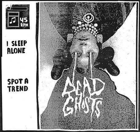 "Dead Ghosts - I Sleep Alone / Spot A Trend - New Vinyl Record - 7"" Single - 2013 Randy Records - Garage / Lo-Fi"