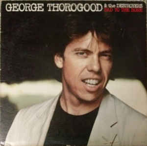 George Thorogood & The Destroyers ‎– Bad To The Bone - VG+ Lp Record 1982 Stereo USA - Rock / Blues Rock