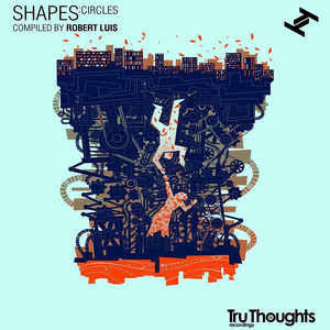 Various Artists / Robert Luis - Shapes: Circles - New Vinyl Record 2014 Tru Thoughts Soul / Jazz / Hip Hop / Dancefloor Compilation, on 2-LP + Download