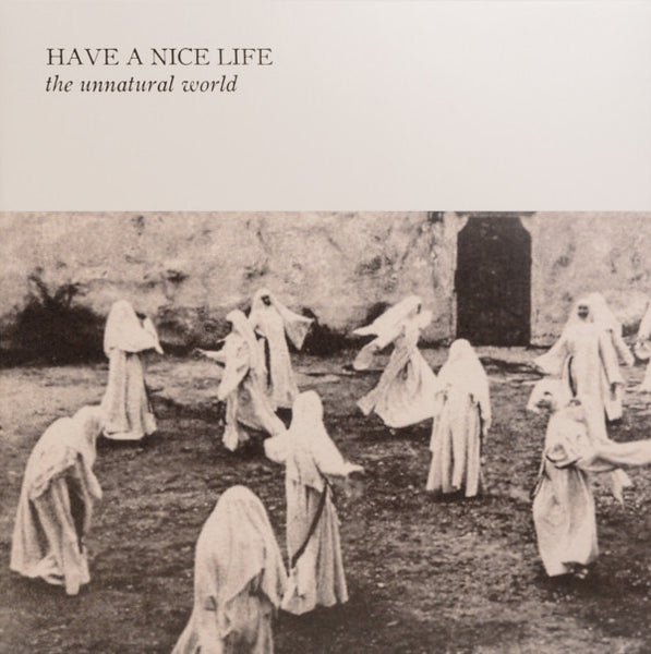 Have a Nice Life - The Unnatural World - New Vinyl 2014 The Flenser Records Gatefold LP - Goth / Shoegaze / Experimental