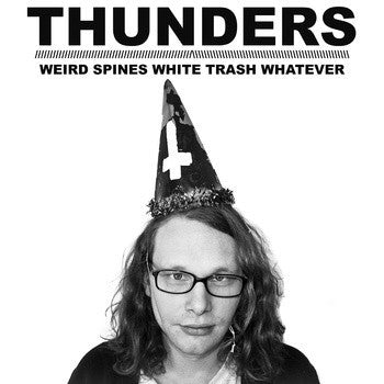 Thunders - Weird Spines White Trash Whatever - New Vinyl Record 2014 Infinite Sound Infinite Light - Limited to 300 Copies! - Chicago via Indiana Rock n' Roll / Garage
