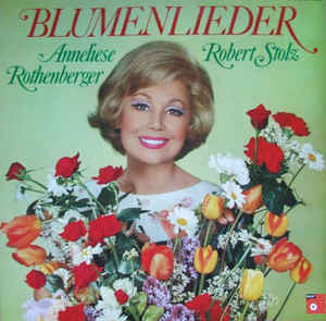 Anneliese Rothenberger, Robert Stolz ‎– Blumenlieder - New Vinyl Record 1973 Stereo (Original Press) USA - Classical