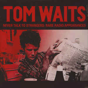 Tom Waits - Never Talk To Strangers: Rare Radio Appearances - New Vinyl Record 2015 Bad Joker EU Limited Edition of 500 - Avant Garde / Rock / Blues