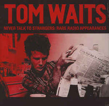 Tom Waits - Never Talk To Strangers: Rare Radio Appearances - New Vinyl 2015 Bad Joker EU Limited Edition of 500 - Avant Garde / Rock / Blues