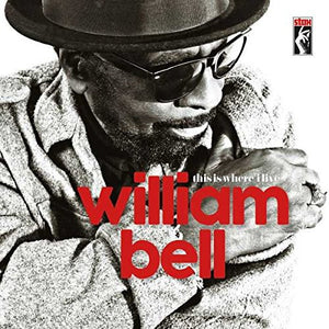 William Bell - This Is Where I Love - New Vinyl Record 2016 Stax LP + Download - Soul
