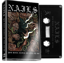 Nails - You Will Never Be One Of Us - New Cassette Tape - 2017 Nuclear Blast Black Tape (Produced by Kurt Ballou!) - Hardcore / Powerviolence
