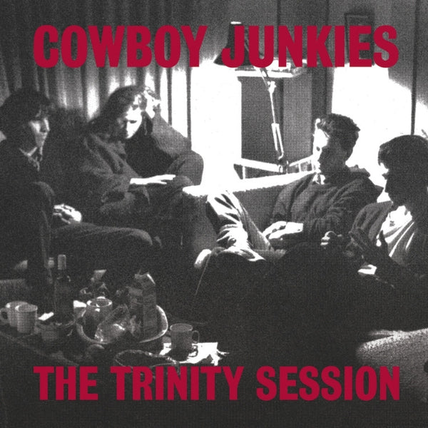 Cowboy Junkies - The Trinity Session - New Vinyl 2016 RCA / Sony Limited Edition Gatefold Deluxe 2-LP - Alt-Country / Americana / Folk-Rock
