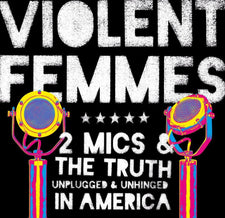 Violent Femmes - 2 Mics & The Truth: Unplugged & Unhinged In America - New Vinyl 2017 PIAS Limited Edition 2-LP Gatefold Pressing, Hand-Numbered to 1500! - Alt-Rock / Indie Rock