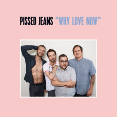 Pissed Jeans - Why Love Now - New Vinyl 2017 Sub Pop Records Loser Edition Colored Vinyl Press w/ Download - Punk Rock / Noise Rock