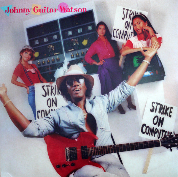 Johnny Guitar Watson - Strike On Computers - New Vinyl 1984 Stereo USA - Funk