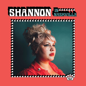 Shannon Shaw (of Shannon & The Clams) - In Nashville - New Vinyl Lp 2018 Nonesuch Pressing with Download (Produced by Dan Auerbach!) - Retro Rock / Blue-Eyed Soul