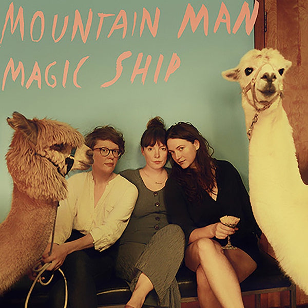 Mountain Man (Amelia Meath of Sylvan Esso) - Magic Ship - New Vinyl Lp 2018 Nonesuch Records - Folk / Appalachian Folk