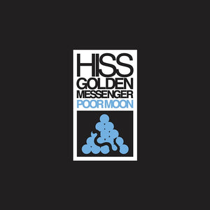 Hiss Golden Messenger - Poor Moon - New Vinyl Lp 2018 Merge Deluxe Remastered Reissue with Liner Notes and Download - Alt-Country / Indie Folk