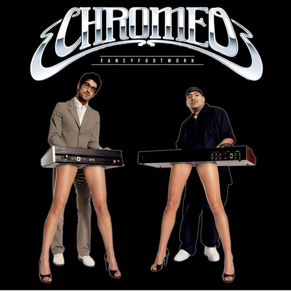 Chromeo - Fancy Footwork - New Vinyl Record 2017 Big Beat Records Deluxe 2-LP 180gram White Vinyl Pressing - Electronic / Nu-Disco / Synthpop