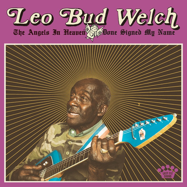 Leo Bud Welch - The Angels in Heaven Done Signed My Name - New Vinyl Lp 2019 Easy Eye Sound (Produced by Dan Auerbach!) - Delta Blues
