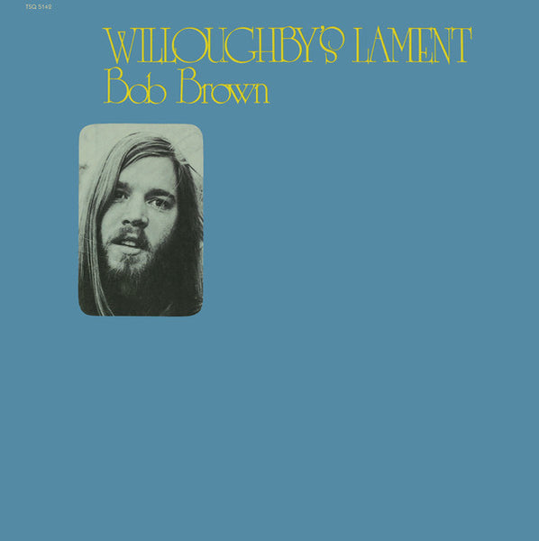 Bob Brown – Willoughby's Lament (1971) - New Vinyl 2016 Reissue Press Limited Edtion - Folk / Soft Rock