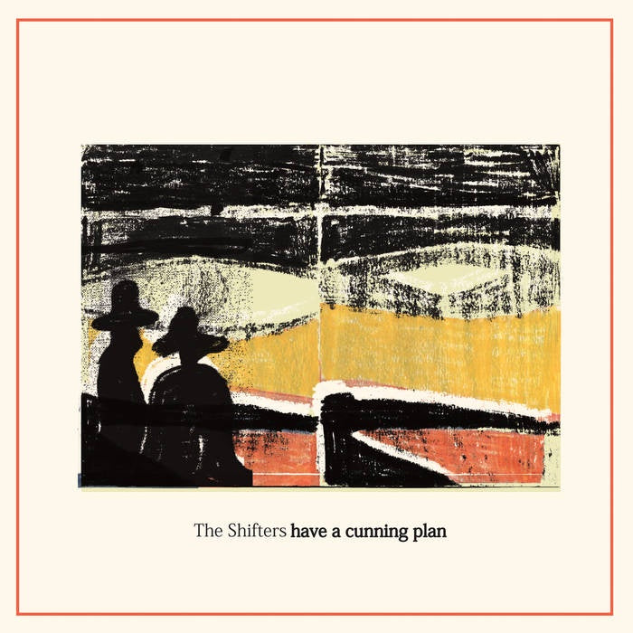 The Shifters - Have A Cunning Plan - New Vinyl Lp 2018 Trouble in Mind Limited Edition Pressing on Orange Vinyl - Melbourne Lo-Fi / Psych Pop