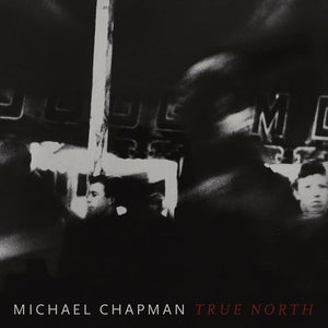 Michael Chapman - True North - New Vinyl Lp 2019 Paradise of Bachelors Limited Pressing on 'Red Wine' Colored Vinyl with Download - Folk