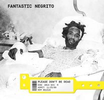 Fantastic Negrito - Please Don't Be Dead - New Vinyl Lp 2018 Cooking Vinyl 'Indie Exclusive' with Download - Rock / Blues / Funk