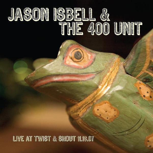 Jason Isbell And The 400 Unit - Live at Twist & Shout 11.16.07 - New 2019 Record LP Standard Black Vinyl - Alt-Country / Americana