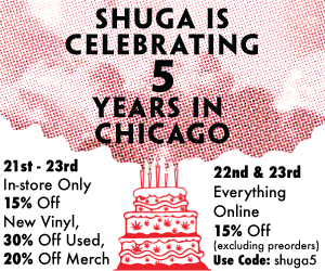 Shuga is celebrating 5 years in Chicago. 21st - 23rd In-store Only15% Off New Vinyl, 30% Off Used, 20% Off Merch & 22nd & 23rd Everything Online 15% Off(excluding preorders) Use code: shuga5