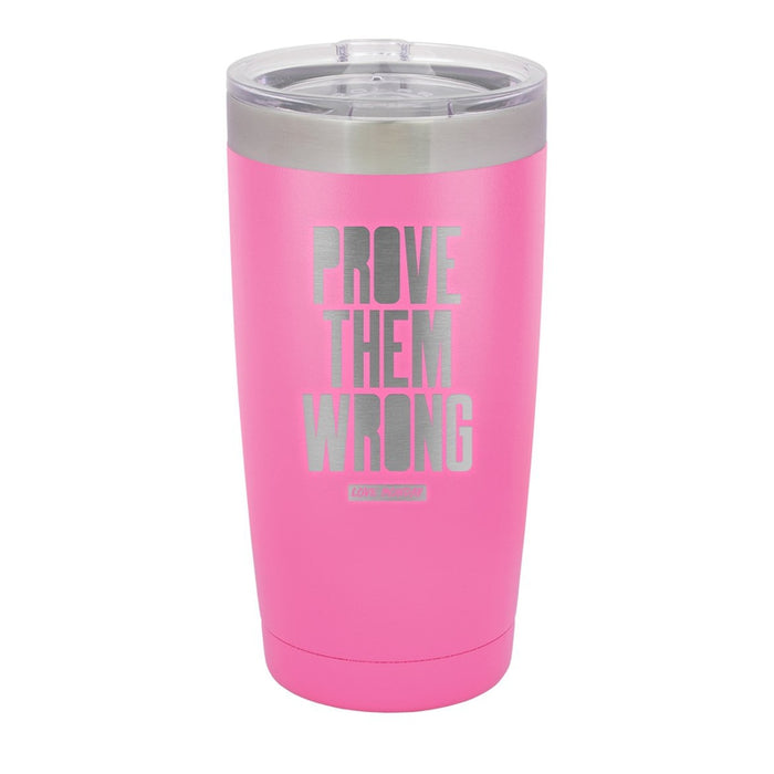 Prove Them Wrong Tumbler 20oz