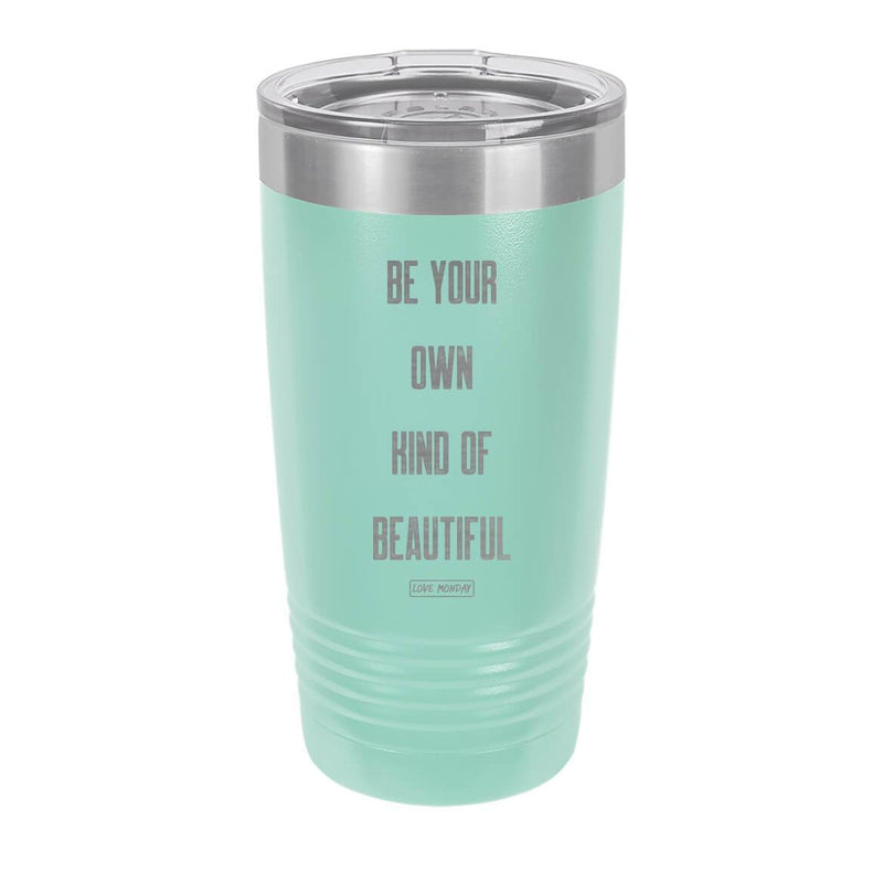 Be Your Own Kind Of Beautiful Tumbler