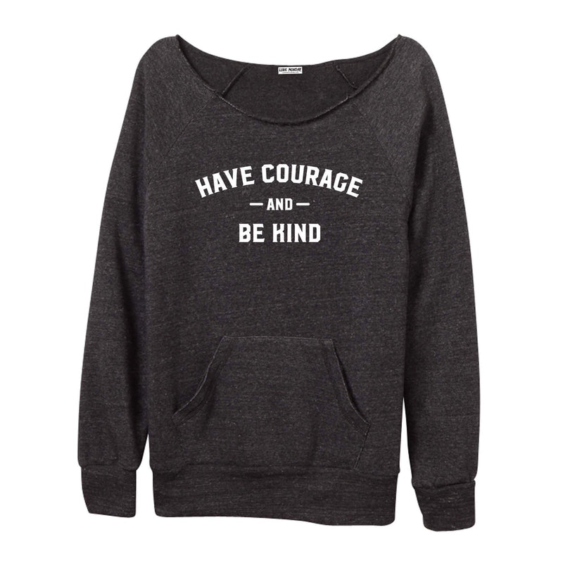 Have Courage & Be Kind Sweatshirt