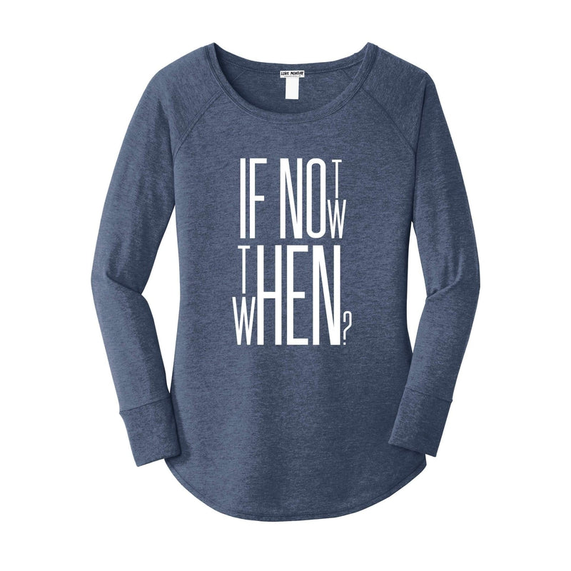 If Not Now Then When Long Sleeve