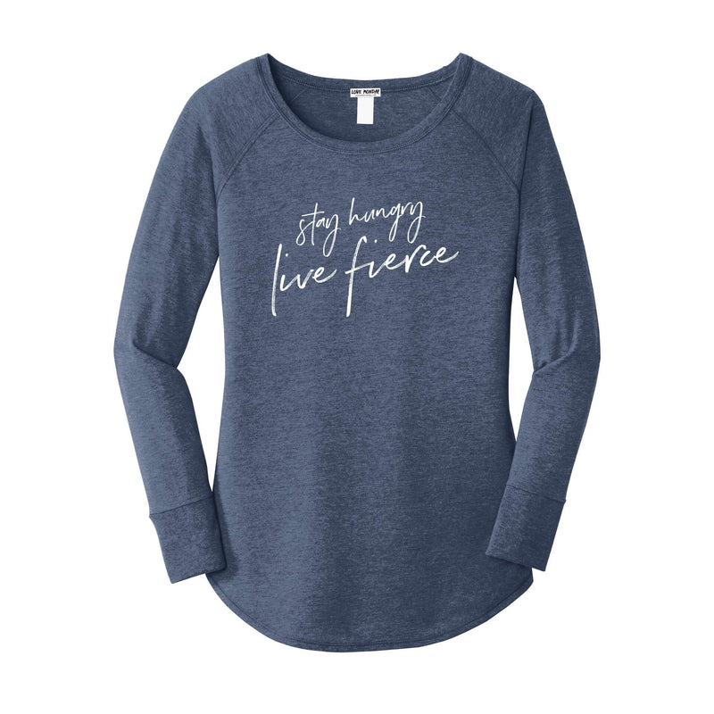 Stay Hungry Live Fierce Long Sleeve