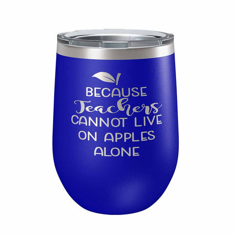 "12 ounce royal blue insulated stemless wine Tumbler with ""Because Teachers Cannot Live On Apples Alone"" laser engraved onto it. - Dailey Woodworking"