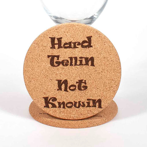 "4 inch cork coaster with ""Hard Tellin Not Knowin"" laser engraved on the top - Dailey Woodworking"