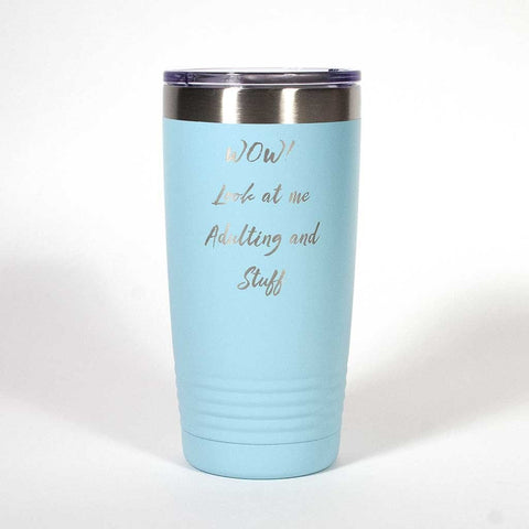 "Teal 20 ounce tumbler engraved with the saying ""Wow! Look at me Adulting and Stuff"" - Dailey Woodworking"