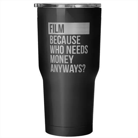 Who Needs Money Anyways  Coffee Tumbler